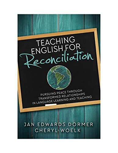 Teaching English For Reconciliation: Pursuing Peace through Transformed Relationships in Language Learning and Teaching by WCL