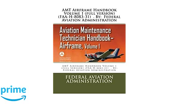Amt airframe handbook volume 1 full version faa h 8083 31 by amt airframe handbook volume 1 full version faa h 8083 31 by federal aviation administration federal aviation administration 9781548241834 fandeluxe Images