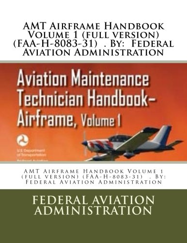 AMT Airframe Handbook Volume 1 (full version) (FAA-H-8083-31)  . By:  Federal Aviation Administration
