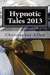 Hypnotic Tales 2013 (An anthology of short stories with many themes including paranormal phenomena, past life regression and a transhuman future).