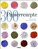 img - for 300 Papierrezepte. Kreative Ideen zum Papiersch pfen. book / textbook / text book