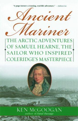 Read Online Ancient Mariner: The Arctic Adventures of Samuel Hearne, the Sailor Who Inspired Coleridge's Masterpiece pdf epub