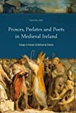 Princes, Prelates and Poets in Medieval Ireland: Essays in Honour of Katharine Simms, , 1846822807