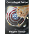 Centrifugal Force: A Novel Of A Possible Future (Tales of the Techno-Rebellion Book 1)