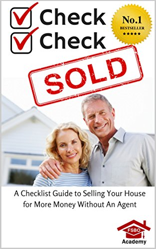 Check, Check, SOLD: A Checklist Guide To Selling Your Home For More Money Without An Agent - For Sale By Owner