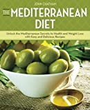 Mediterranean Diet: Unlock the Mediterranean Secrets to Health and Weight Loss with Easy and Delicious Recipes