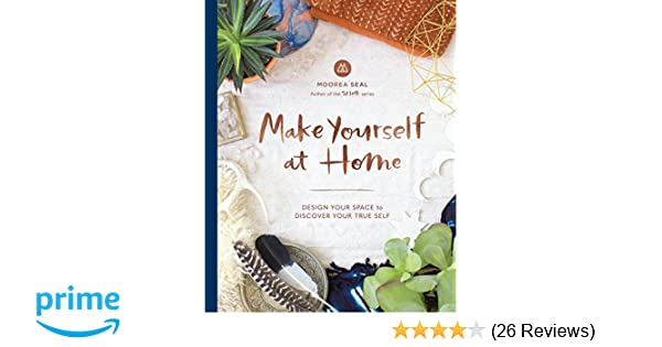 Make yourself at home design your space to discover your true self make yourself at home design your space to discover your true self moorea seal 9781632170354 amazon books solutioingenieria Image collections