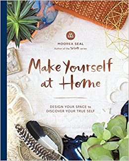 Make Yourself At Home: Design Your Space To Discover Your True Self: Moorea  Seal: 9781632170354: Amazon.com: Books