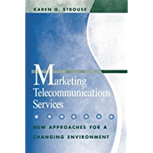 Marketing Telecommunications Services: New Approaches For A Changing Environment