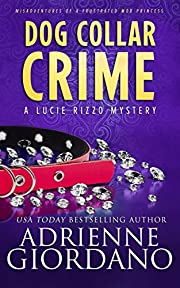 Dog Collar Crime: Misadventures of a Frustrated Mob Princess (A Lucie Rizzo Mystery Book 1)