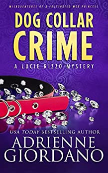 Dog Collar Crime: Misadventures of a Frustrated Mob Princess (A Lucie Rizzo Mystery Book 1) by [Giordano, Adrienne]