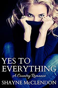 Yes to Everything: A Country Romance by [McClendon, Shayne]