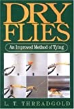Dry Flies : An Improved Method of Tying, Threadgold, L. T., 1853109932
