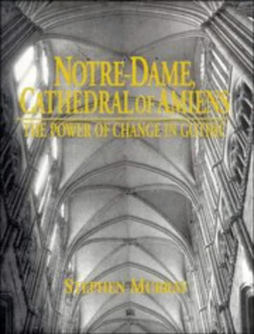 Notre Dame, Cathedral of Amiens: The Power of Change in Gothic