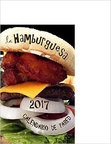 La Hamburguesa 2017 Calendario de Pared (Edición España)