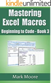 Mastering Excel Macros: Beginning to Code (Book 3)