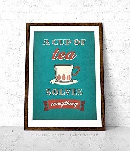 tea art Tea print by Latte Design tea sign Tea poster LD10025 tea quote A cup of tea solves everything poster unframed A cup of tea solves everything print tea wall art