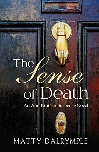 The Sense of Death: An Ann Kinnear Suspense Novel (The Ann Kinnear Suspense Novels Book 1) by [Dalrymple, Matty]