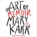 The Art of Memoir Audiobook by Mary Karr Narrated by Mary Karr
