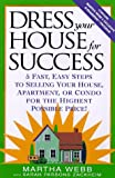 img - for Dress Your House for Success: 5 Fast, Easy Steps to Selling Your House, Apartment, or Condo for the Highest Po ssible Price! book / textbook / text book