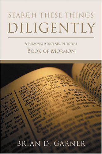 Search These Things Diligently: A Personal Study Guide to the Book of Mormon -  Brian D. Garner, Paperback