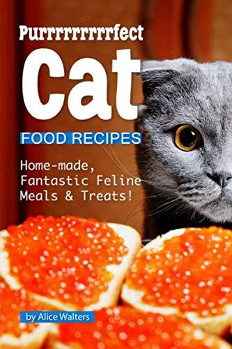 Purrrrrrrrrfect Cat Food Recipes: Home-made, Fantastic Feline Meals & ()