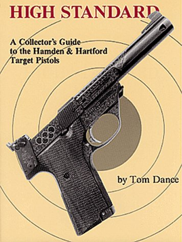 High Numbered - High Standard: A Collector's Guide to the Hamden & Hartford Target Pistols