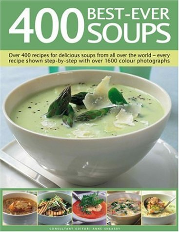 Read Online 400 Best-Ever Soups: A fabulous collection of delicious soups from all over the world - with every recipe shown step by step in more than 1600 photographs pdf