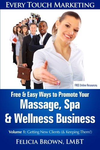 Free & Easy Ways To Promote Your Massage, Spa & Wellness Business: Volume 1: Getting New Clients  (& Keeping Them!) (Every Touch Marketing) (Free Massage compare prices)