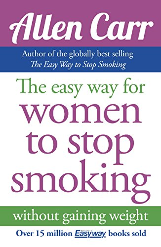 The Easy Way for Women to Stop Smoking: without gaining weight (Allen Carr's Easyway) (Best And Easiest Way To Quit Smoking)