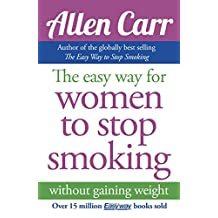 The Easy Way for Women to Stop Smoking: without gaining weight (Allen Carr's Easyway)