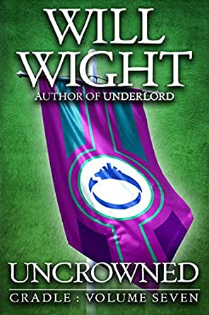 Amazon.com: Uncrowned (Cradle Book 7) eBook: Wight, Will: Kindle Store