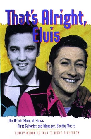- That's Alright, Elvis: The Untold Story of Elvis' First Guitarist and Manager, Scotty Moore (Classic Rock Albums)