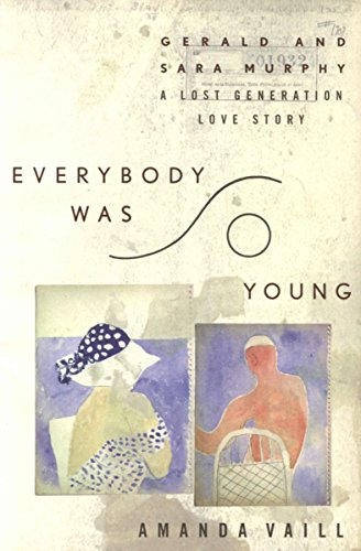 Everybody Was So Young: Gerald and Sara Murphy: A Lost Generation Love Story by [Vaill, Amanda]