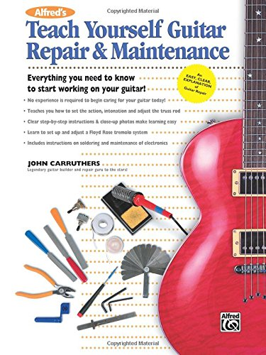 Alfred's Teach Yourself Guitar Repair & Maintenance: Everything You Need to Know to Start Working on Your Guitar! (Teach Yourself Series) [Carruthers, John] (Tapa Blanda)