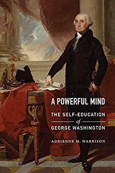 A Powerful Mind: The Self-Education of George Washington by [Harrison, Adrienne M.]