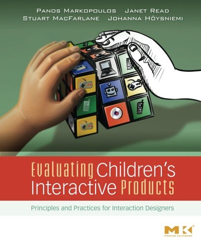 Evaluating Children's Interactive Products: Principles and Practices for Interaction Designers (Interactive Technologies
