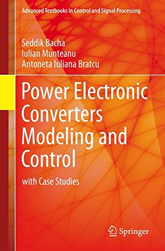Power Electronic Converters Modeling and Control: with Case Studies (Advanced Textbooks in Control and Signal Processing