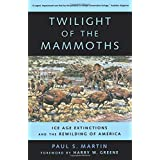 Twilight of the Mammoths: Ice Age Extinctions and the Rewilding of America (Organisms and Environments Book 8)