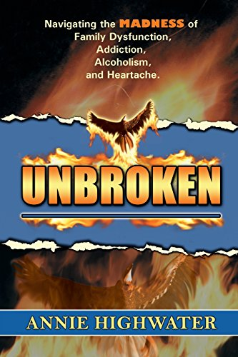 Unbroken: Navigating the Madness of Family Dysfunction, Addiction, Alcoholism, and Heartache