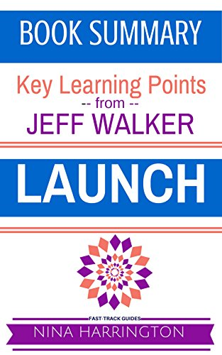LAUNCH: A Fast-Track Summary of the Jeff Walker Book (Fast-Track Guides) (English Edition)