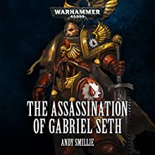 The Assassination of Gabriel Seth: Warhammer 40,000 Performance by Andy Smillie Narrated by John Banks, Tim Bruce, Steve Conlin, Andrew Wincott
