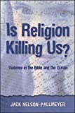Is Religion Killing Us? Violence in the Bible And the Quran