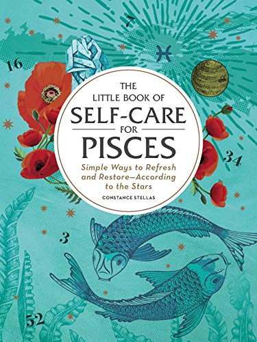 The Little Book of Self-Care for Pisces: Simple Ways to Refresh and Restore_According to the Stars (Astrology Self-Care)