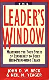 img - for The Leader's Window: Mastering the Four Styles of Leadership to Build High-Performing Teams by John D. W. Beck (1994-04-20) book / textbook / text book