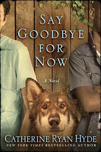 """Catherine Ryan Hyde delivers once again with this feel-good story guaranteed to be a hit…"" —Redbook.  Say Goodbye for Now by Catherine Ryan Hyde"