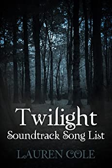 Twilight Soundtrack Song List: a guide to the music of the first Twilight movie (Twilight Music Series Book 1) by [Cole, Lauren]
