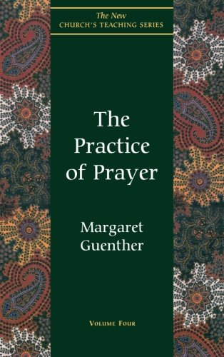 The Practice Of Prayer (The New Church's Teaching Series, Vol 4)