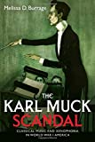 The Karl Muck Scandal: Classical Music and Xenophobia in World War I America (Eastman Studies in Music)