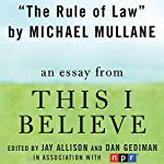 The Rule of Law: A 'This I Believe' Essay | Michael Mullane